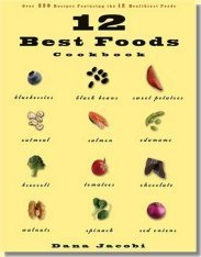 12 Best Foods Cookbook: Over 200 Delicious Recipes Featuring the 12 Healthiest Foods