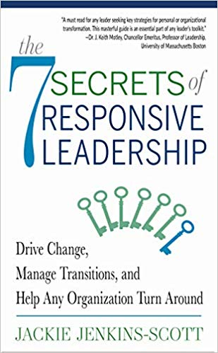 The 7 Secrets of Responsive Leadership: Drive Change, Manage Transitions, and Help Any Organization Turn Around