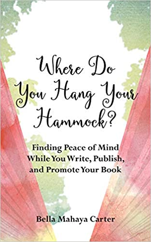 Where Do You Hang Your Hammock?: Freedom and Peace of Mind for Writers