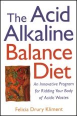 The Acid Alkaline Balance Diet: An Innovative Program for Ridding Your Body of Acidic Wastes