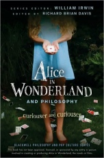 Alice in Wonderland and Philosophy: Curious and Curiouser (Blackwell Philosophy and Pop Culture Series)