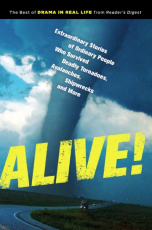 Alive! Extraordinary Stories of Ordinary People Who Survived Deadly Tornadoes, Avalanches, Shipwrecks and More!
