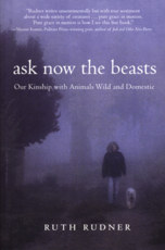 Ask Now the Beasts: Our Kinship with Animals Wild and Domestic