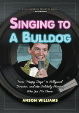 Singing to a Bulldog: From Happy Days to Hollywood Director, and the Unlikely Mentor Who Got Me There
