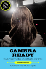 Camera Ready: How to Present Your Best Self and Ideas On Air or Online