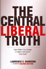 Central Liberal Truth: How Politics Can Change a Culture and Save It from Itself