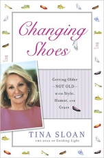 Changing Shoes: Getting Older - Not Old - with Style, Humor, and Grace