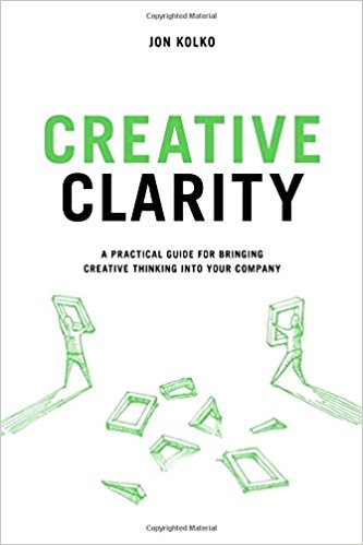 Creative Clarity: A Practical Guide for Bringing Creative Thinking Into Your Company