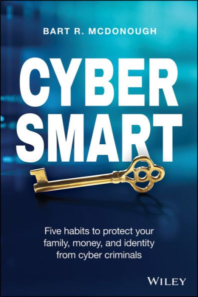 Cyber Smart: Five Habits to Protect Your Family, Money, and Identity from Cyber Criminals