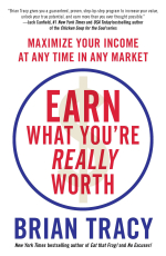 Earn What You're Really Worth: How to Maximize Your Income at Any Time in Any Market