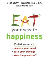 Eat Your Way To Happiness: 10 Diet Secrets to Improve Your Mood, Curb Your Cravings, and Keep the Pounds Off