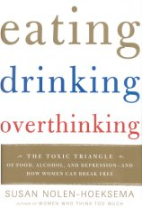 Eating Drinking, Overthinking: The Toxic Triangle of Food, Alcohol, and Depression -- and How Women Can Break Free