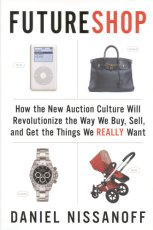 FutureShop: How the New Auction Culture Will Revolutionize the Way We Buy, Sell and Get the Things We REALLY Want