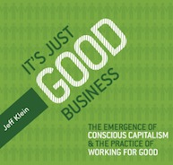 It's Just Good Business: The Emergence of Conscious Capitalism & The Practice of Working For Good