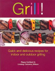 Grill!: Quick and delicious recipes for indoor and outdoor grilling