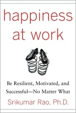 Happiness at Work: Be Resilient, Motivated, and Successful No Matter What