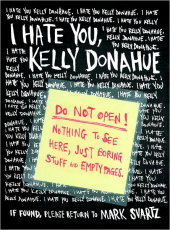 I Hate You, Kelly Donahue: DO NOT OPEN! Nothing to See Here, Just Boring Stuff or Empty Pages