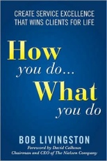 How you do...What you do: Create Service Excellence That Wins Clients For Life