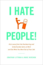 I Hate People: Kick Loose from the Overbearing and Underhanded Jerks at Work and Get What You Want Out of Your Job