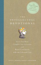 The Intellectual Devotional: Revive Your Mind, Complete Your Education, <i>and</i> Roam Confidently with the Cultured Class