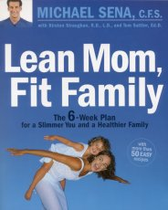 Lean Mom, Fit Family: The 6-Week Plan for a Slimmer You and a Healthier Family
