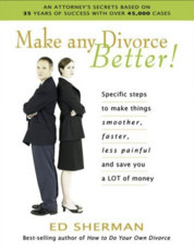 Make Any Divorce Better!: Specific Steps to Make Things Smoother, Faster, Less Painful, and Save You a Lot of Money
