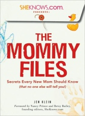 SheKnows.com Presents: The Mommy Files: Secrets Every New Mom Should Know (that no one else will tell you!)