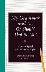 My Grammar and I... Or Should That Be Me? How to Speak and Write it Right