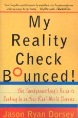 My Reality Check Bounced!: The Twentysomething's Guide to Cashing In on Your Real-World Dreams