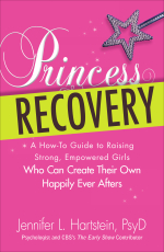 Princess Recovery: A Parent's Guide to Raising a Daughter Who Can Create Her Own Happily Ever After