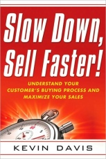 Slow Down, Sell Faster: Understand Your Customer's Buying Process and Maximize Your Sales