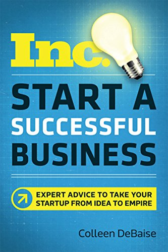 Start a Successful Business: Expert Advice to Take Your Startup from Idea to Empire (Inc. Magazine)