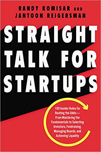 Straight Talk for Startups: 100 Insider Rules for Beating the Odds—From Mastering the Fundamentals to Selecting Investors, Fundraising, Managing Boards, and Achieving Liquidity