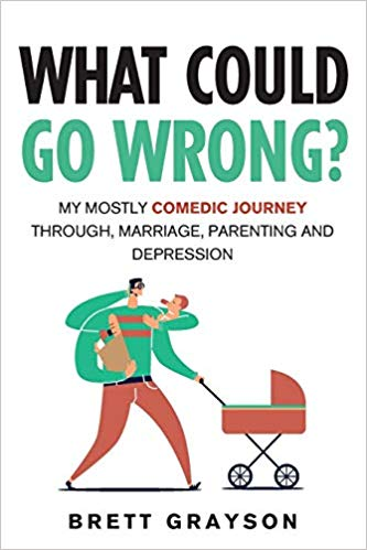 What Could Go Wrong? My Mostly Comedic Journey through Marriage, Parenting and Depression