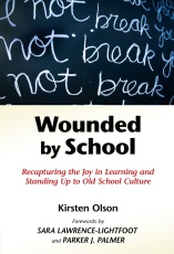 Wounded by School: Recapturing the Joy in Learning and Standing Up to Old School Culture
